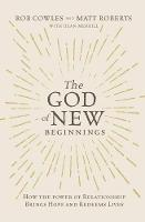 The God of New Beginnings: How the...