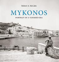 Mykonos: Portrait of a Vanished Era
