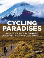 Cycling Paradises: 100 Bike Tours of...