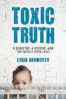 Toxic Truth: A Scientist, a Doctor,...