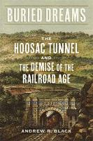 Buried Dreams: The Hoosac Tunnel and...