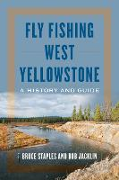 Fly Fishing West Yellowstone: A...