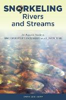 Snorkeling Rivers and Streams: An...
