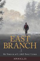 East Branch: Six Years on a Catskill...