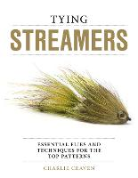 Tying Streamers: Essential Flies and...