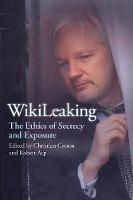 WikiLeaking: The Ethics of Secrecy ...