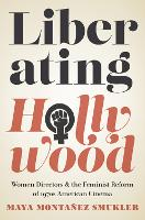 Liberating Hollywood: Women Directors...