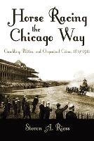 Horse Racing the Chicago Way, 1837-1911