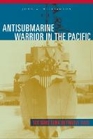 Antisubmarine Warrior in the Pacific:...