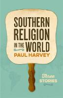 Southern Religion in the World: Three...