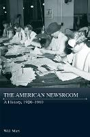 The American Newsroom: A History,...