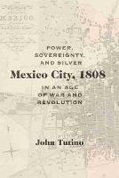 Mexico City, 1808: Power, ...