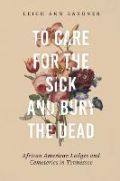 To Care for the Sick and Bury the...