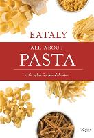 Eataly: All About Pasta: A Complete...