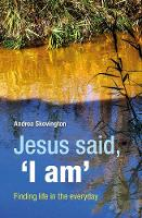 Jesus said, 'I am': Finding life in...