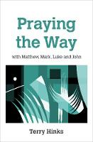 Praying the Way: with Matthew, Mark,...