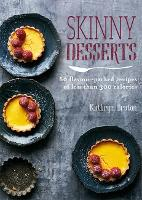 Skinny Desserts: 80 flavour-packed...