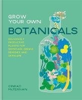 Grow Your Own Botanicals: Deliciously...