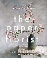 The Paper Florist: Create and display...