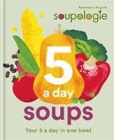 Soupologie 5 a day Soups: Your 5 a ...