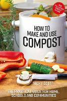 How to Make and Use Compost: The...