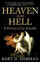 Heaven and Hell: A History of the...