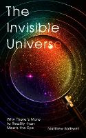 The Invisible Universe: Why There's...