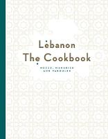 Lebanon: The Cookbook: Mezze, ...