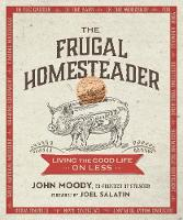The Frugal Homesteader: Living the...