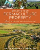Building Your Permaculture Property: ...