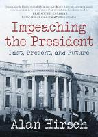 Impeaching the President: Past,...