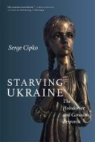 Starving Ukraine: The Holodomor and...