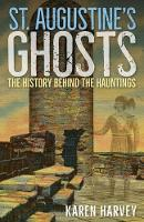 St. Augustine's Ghosts: The History...