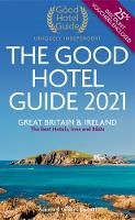 The Good Hotel Guide 2021: Great...