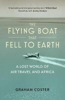 The Flying Boat That Fell to Earth: A...