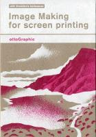 Image Making for Screen Printing: ...