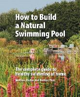 How to Build a Natural Swimming Pool:...