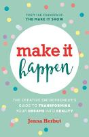 Make It Happen!: The Creative...