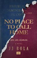 No Place To Call Home: Love, Loss,...