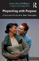 Playwriting with Purpose: A Guide and...