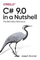 C# 9.0 in a Nutshell: The Definitive...