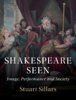 Shakespeare Seen: Image, Performance...