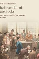 The Invention of Rare Books: Private...