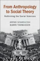 From Anthropology to Social Theory:...