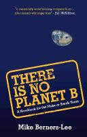 There Is No Planet B: A Handbook for...