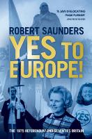 Yes to Europe!: The 1975 Referendum...