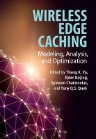 Wireless Edge Caching: Modeling,...