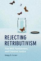 Rejecting Retributivism: Free Will,...