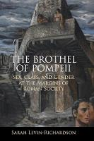 The Brothel of Pompeii: Sex, Class,...