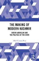 The Making of Modern Kashmir: Sheikh...